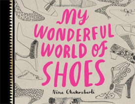 My Wonderful World of Shoes by Nina Chakrabarti