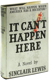 It Can't Happen Here by Sinclair Lewis - A popular American politician mirrors Adolf Hitler�s rise to power by using the same tactics.