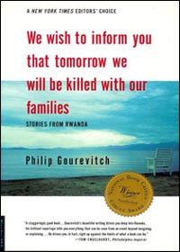 We Wish to Inform You That Tomorrow We Will Be Killed with Our Families: Stories from Rwanda by Philip Gourevitch