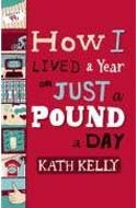 How I Lived a Year on Just a Pound a Day  by Kath Kelly