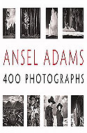 Ansel Adams: 400 Photographs edited by Andrea Stillman