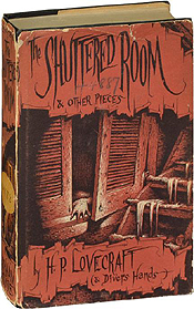 The Shuttered Room and Other Pieces by H.P. Lovecraft