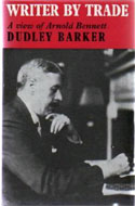 A Writer by Trade: A View of Arnold Bennett by Dudley Barker