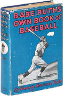 Babe Ruth's Own Book of Baseball - George Herman Ruth