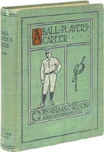 A Ball-Players Career: Being the Personal Experiences and Reminiscences of Adrian C. Anson, Late Captain of the Chicago Baseball Club