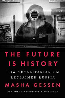The Future Is History: How Totalitarianism Reclaimed Russia by Masha Gessen