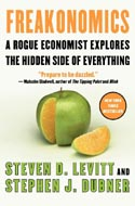 Freakonomics: A Rogue Economist Explores the Hidden Side of Everything by Steven Levitt and Stephen Dubner
