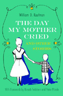 The Day My Mother Cried and Other Stories (Library of Modern Jewish Literature) by William D. Kaufman