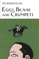 Eggs, Beans & Crumpets by P.G. Wodehouse