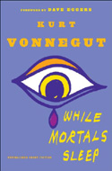 While Mortals Sleep: Unpublished Short Fiction by Kurt Vonnegut