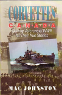 Corvettes Canada: Convoy Veterans of WWII Tell Their True Stories by Mac Johnston