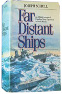 Far Distant Ships: An Official Account of Canadian Naval Operations in the Second World War by Joseph Schull