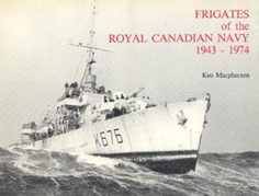 Frigates of the Royal Canadian Navy 1943-1974 by Ken MacPherson