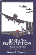 Hands to Flying Stations: A Recollective History Canadian Naval Aviation, Volume 1, 1945 - 1954 by Stuart E. Soward