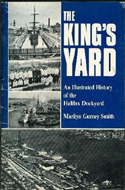 The King's Yard: An Illustrated History of the Halifax Dockyard by Marilyn Gurney Smith