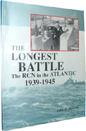 The Longest Battle: The RCN in the Atlantic 1939 - 1945 by John D. Harbron