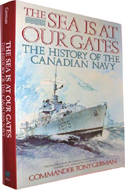 The Sea is At Our Gates: The History of the Canadian Navy by Tony German