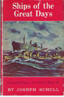 Ships of the Great Days - Canada's Navy in World War II by Joseph Schull