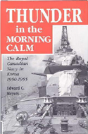 Thunder in the Morning Calm: The Royal Canadian Navy in Korea 1950-1955 by Edward C. Meyers