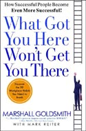 What Got You Here Won't Get You There  Marshall Goldsmith
