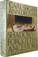 Shadows of Forgotten Ancestors: A Search for Who We Are coauthored with Ann Druyan (1992)