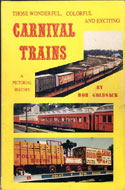 Those Wonderful, Colorful & Exciting Carnival Trains by Bob Goldsack