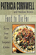 Food to Die For: Secrets from Kay Scarpetta's Kitchen by Patricia Cornwell