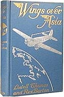 Wings Over Asia - A Geographic Journey by Airplane by Lowell Thomas
