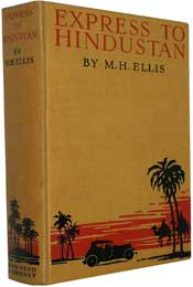 Epress to Hindustan; An Account of a Motor-Car Journey from London to Delhi by Malcolm Henry Ellis