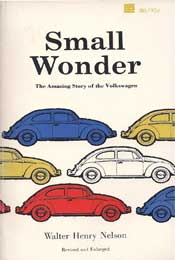 Small Wonder: The Amazing Story of The Volkswagon by Walter Henry Nelson
