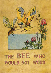 The Bee Who Would Not Work by Charlotte Herr - Published: 1913 - $165.00