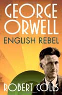 George Orwell: English Rebel by Robert Colls