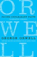 Facing Unpleasant Facts: Narrative Essays by George Orwell
