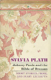 Johnny Panic and the Bible of Dreams: Short Stories, Prose, and Diary Excerpts by Sylvia Plath
