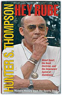 US first edition hardcover Hey Rube: Blood Sport, the Bush Doctrine, and the Downward Spiral of Dumbness Modern History from the Sports Desk - Hunter S. Thompson