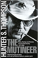 The Mutineer: Rants, Ravings, and Missives from the Mountaintop - Hunter S. Thompson
