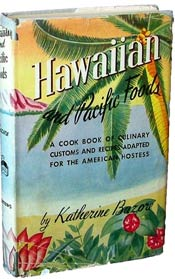 Hawaiian and Pacific Foods: A Cook Book of Culinary Customs and Recipes Adapted for the American Hostess by Katherine Bazore