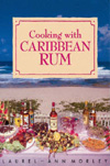 Cooking With Caribbean Rum by Laurel-Ann Morley