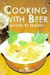 Cooking With Beer Season by Season by Ken Birch