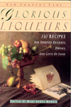 Glorious Liqueurs: 150 Recipes for Spirited Desserts, Drinks, and Gifts of Food by Mary Aurea Morris