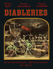 Diableries: Stereoscopic Adventures in Hell by Brian May, Denis Pellerin, Paula Fleming