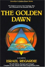 The Golden Dawn: The Original Account of the Teachings, Rites & Ceremonies of the Hermetic Order by Israel Regardie