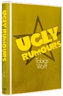 Ugly Rumours by Tobias Wolff