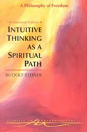 Intuitive Thinking As a Spiritual Path: A Philosophy of Freedom by Rudolf Steiner