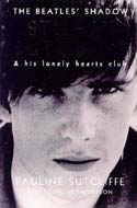 The Beatles' Shadow: Stuart Sutcliffe and His Lonely Hearts Club by Pauline Sutcliffe and Douglas Thompson