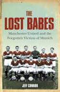 The Lost Babes: Manchester United Forgotten Victims of Munich by Jeff Connor