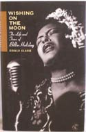 Wishing on the Moon: The Life and Times of Billie Holiday by Donald Clarke