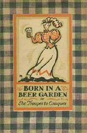 Born in a Beer Garden or, She Troupes to Conquer by Christopher Morley