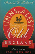 Inns, Ales and Drinking Customs of Old England by Frederick W. Hackwood