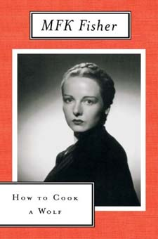 How to Cook a Wolf by MFK Fisher